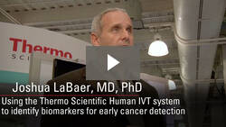 Joshua LaBaer discusses using the HeLa lysates in Thermo Scientific Human IVT kits to search for biomarkers that can be used for early cancer detection
