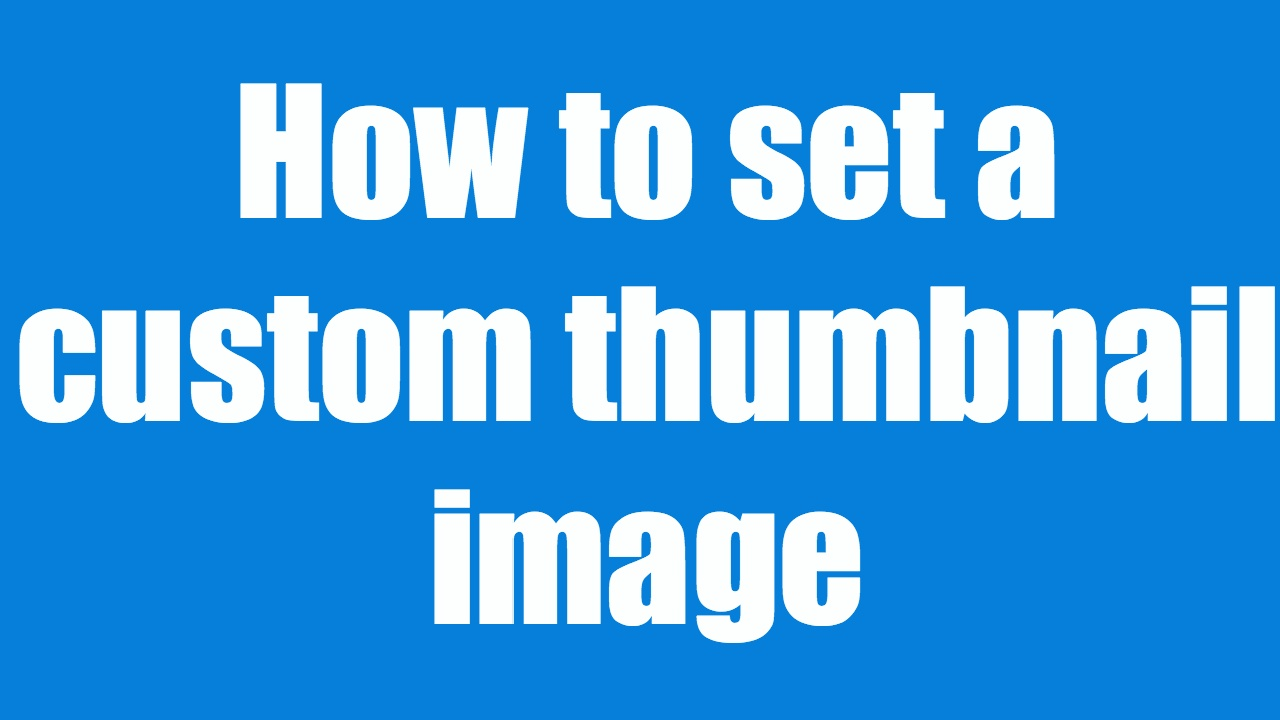 Add A Custom Thumbnail Image To Your Youtube Video