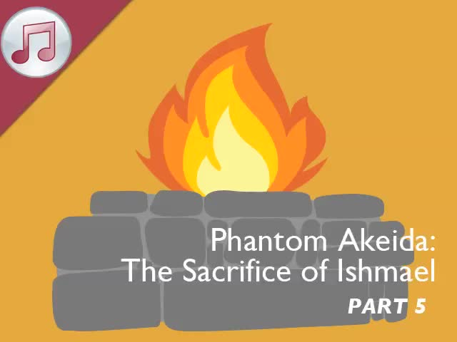 Phantom Akeidah: The Sacrifice of Ishmael Part V