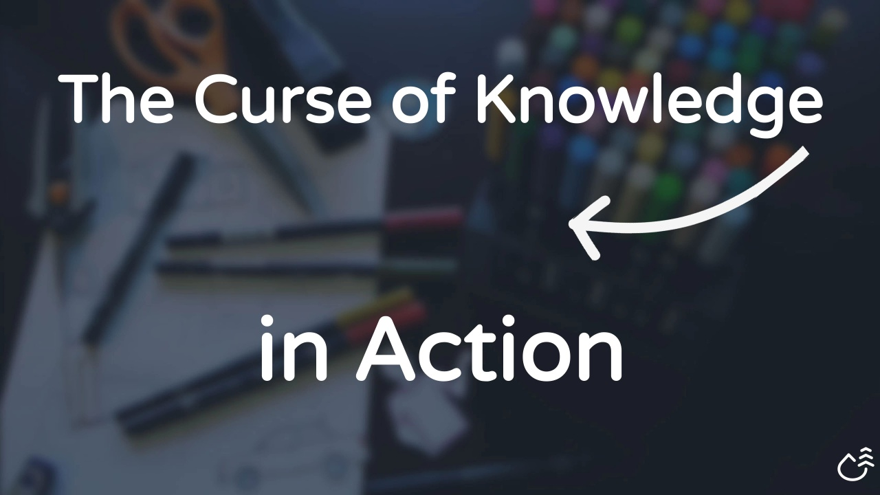 Wistia video thumbnail - The Curse of Knowledge in Action