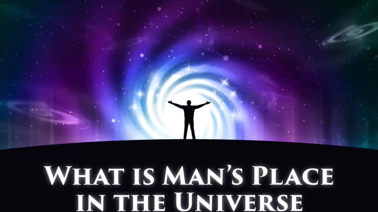 What Is Man's Place In The Universe? Part 2