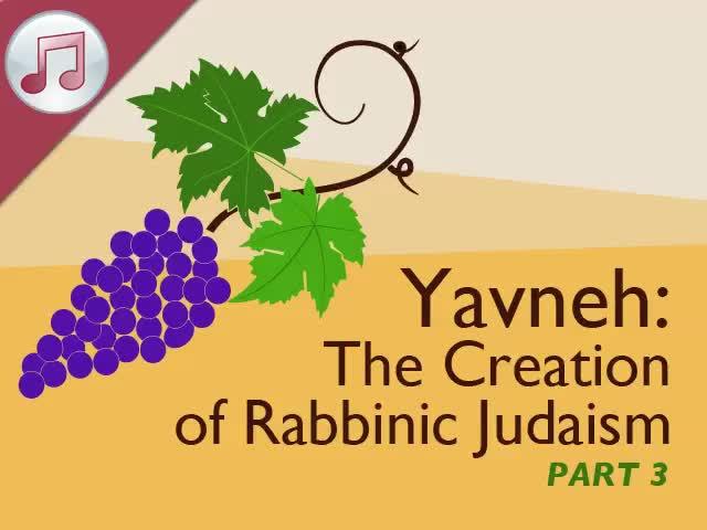 Yavneh: Creation of Rabbinic Judaism III