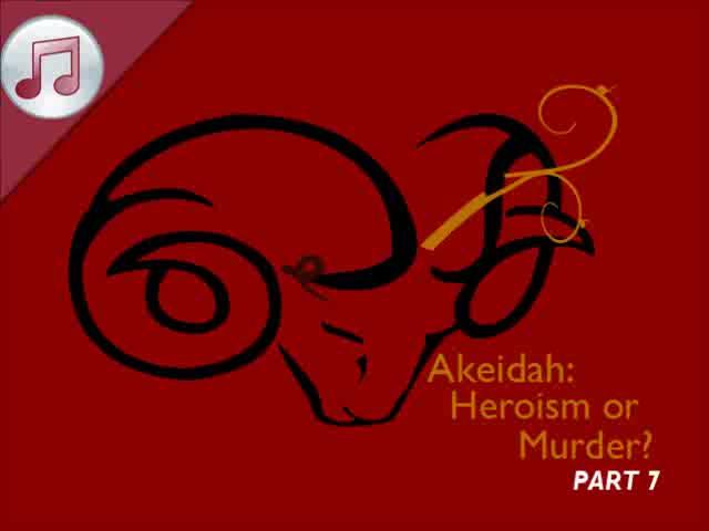 Akeidah: Heroism or Murder? VII