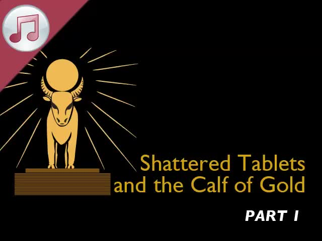 Shattered Tablets and the Calf of Gold