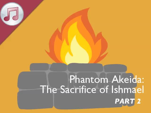 Phantom Akeidah: The Sacrifice of Ishmael II