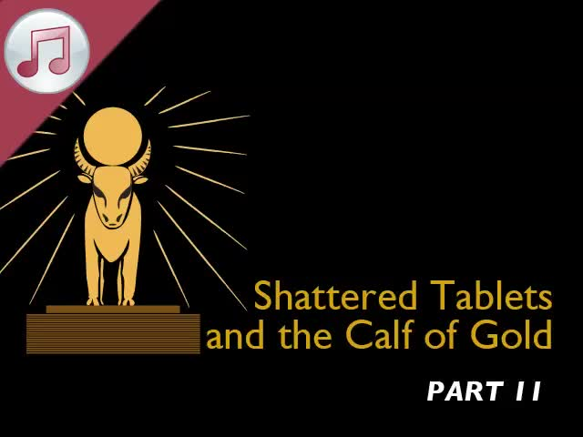 Shattered Tablets and the Calf of Gold XI